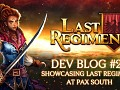 Dev Blog #21 - Showcasing Last Regiment at PAX South