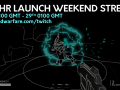 24hr Launch Weekend Stream