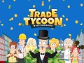 [NEW GAME] Trade Tycoon Billionaire - idle clicker tycoon game with a twist