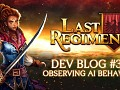 Last Regiment Dev Blog #30 - Observing AI Behavior