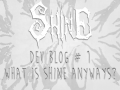 Dev Blog #1 - What is Shine anyways?