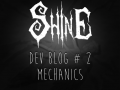 Shine - Dev Blog #2 - Mechanics
