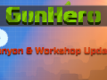 GunHero Workshop & Canyon Update