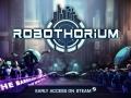 Robothorium Early Access Development