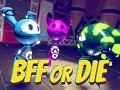 BFF or Die: Release Date Announced!