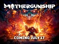 MOTHERGUNSHIP is coming July 17th