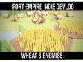 Port Empire Devlog #9 - Wheat & Enemies