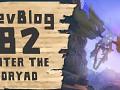 Devblog 82 - Enter the Dryad
