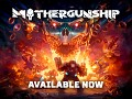 MOTHERGUNSHIP is Out Now!