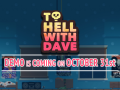 To Hell With Dave Demo is coming October 31st!