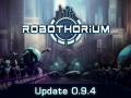 Robothorium - Devlog: Update 0.9.4