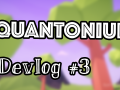 Quantonium Devlog #3 Video