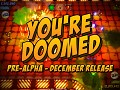 You're Doomed Pre-Alpha December Release