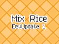 Mix Rice: DevUpdate 1