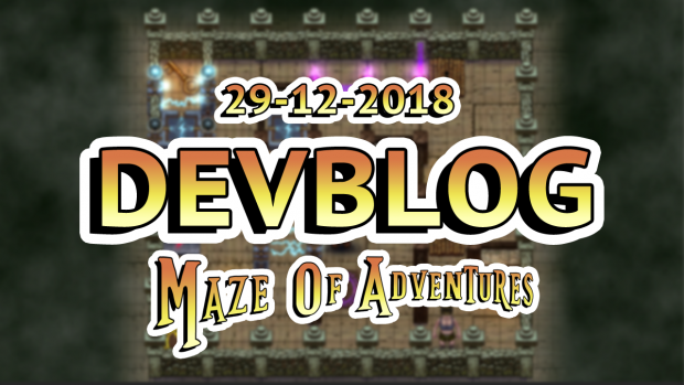 Maze Of Adventures - Devblog 12/29/2018