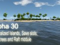 Alpha 30 - Specialized Islands, Save slots, New trees and Raft module