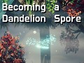 Becoming a Dandelion Spore