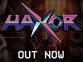 Haxor: OUT NOW!