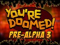 You're Doomed Pre-Alpha 3 Launches today!
