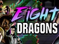 Eight Dragons is HERE!