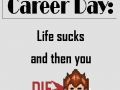 Career Day: Life sucks and then you die