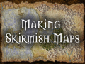 A Guide to Creating Skirmish Maps