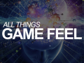 """""""All Things Game Feel"""" talk - fantastic tips and tricks to improve your games!"""