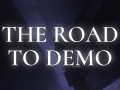 The Road to Demo