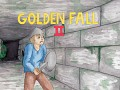 Golden Fall 2, nearly complete. Release soon.