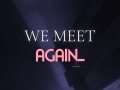 We Meet Again...
