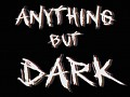 Overview of Anything but Dark