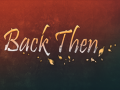 Back Then - Now live on steam