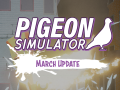 Pigeon Simulator - March Update