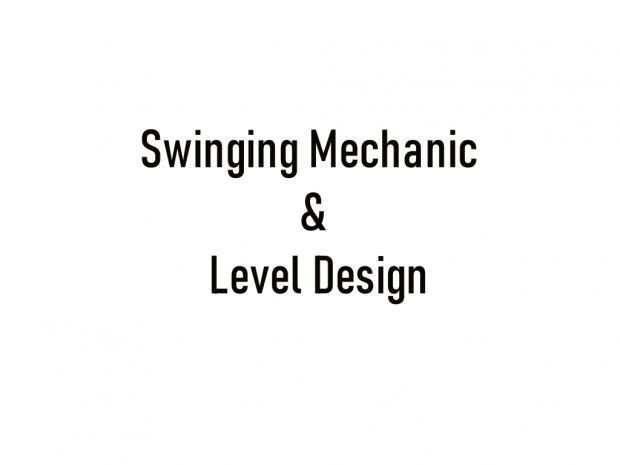 Swinging Mechanic and Level Design