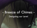 Breeze of Chimes - Designing Our Level