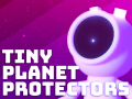 Tiny Planet Protectors - Demo Out Now!