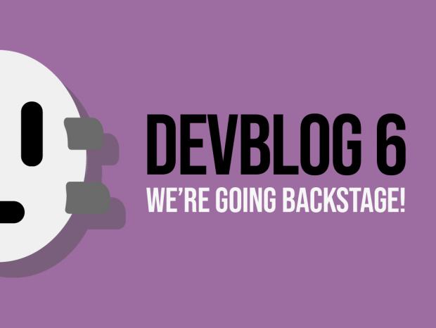 DevBlog 6 - World, we're going backstage!
