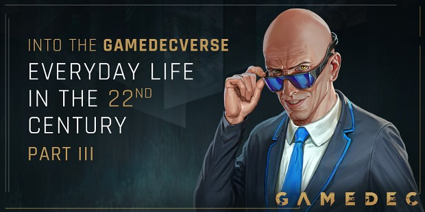 About Gamedecverse #6: Everyday life in the 22nd century [Part III]