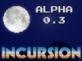 INCURSION - Alpha 0.3 Released