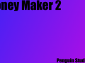 Money maker 2 V2