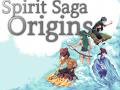 Spirit Saga : Origins