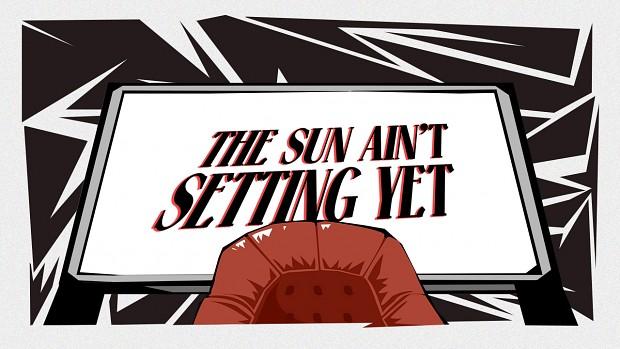 The Sun Ain't Setting Yet Demo