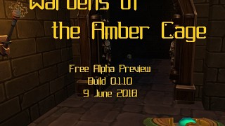 Wardens of the Amber Cage Alpha Preview 0.1.10