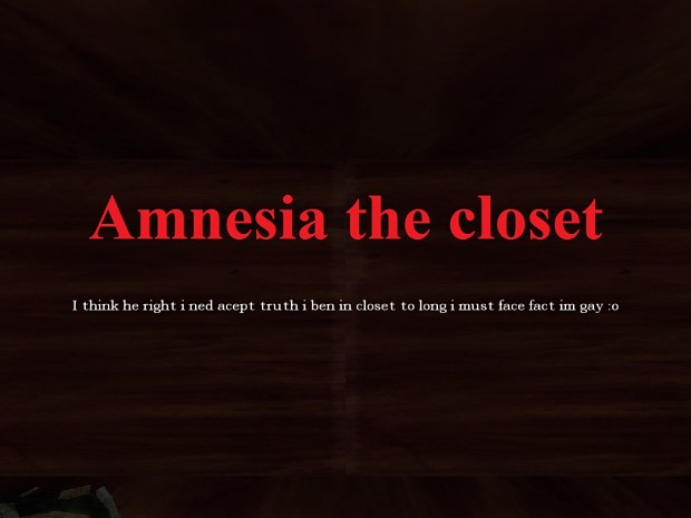 Amnesia the closet