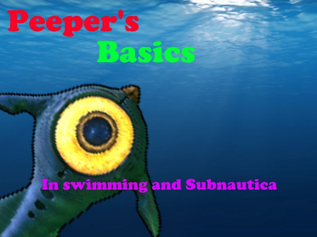 Peeper's Basics in Subnautica and Swimming V1
