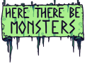 Here, There Be Monsters