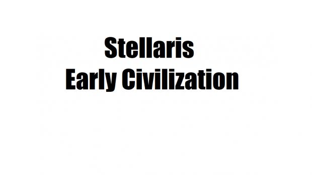 Stellaris: Early Civilization 0.1a