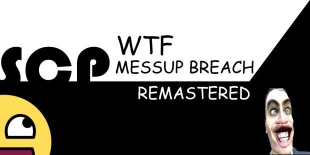 SCP - WTF Messup Breach Remastered 1.2