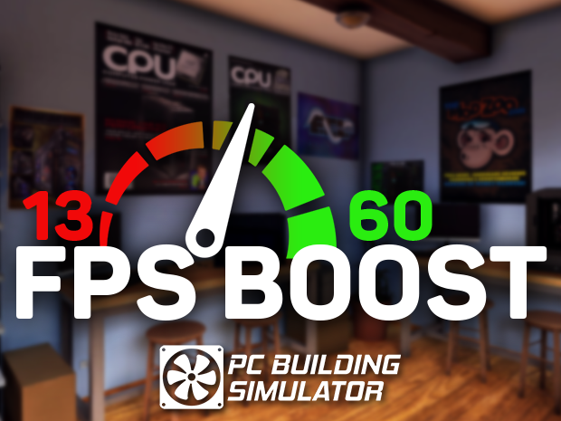 PC Building Simulator: Fps Boost + Fast 3DMark [1.2.3   21.05.19 fix] by Sceef