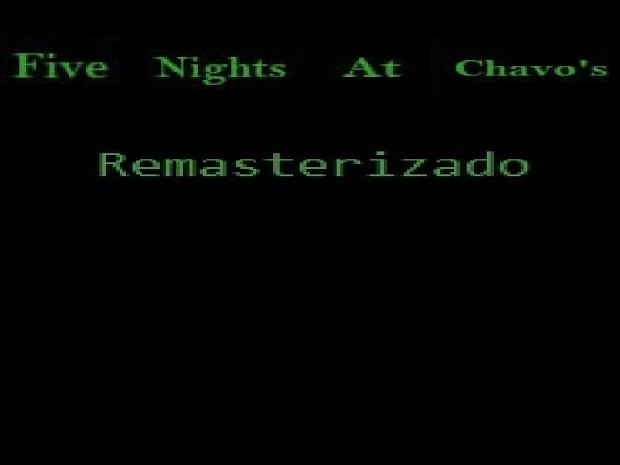 Five Nights at Chavo's Remastered